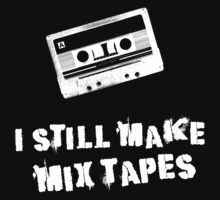 I Still Make Mix Tapes (White Print) T-Shirt