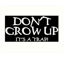 DON'T GROW UP, IT'S A TRAP Funny Geek Nerd Art Print