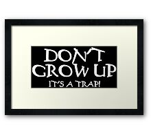 DON'T GROW UP, IT'S A TRAP Funny Geek Nerd Framed Print