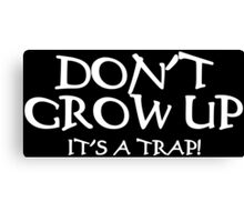 DON'T GROW UP, IT'S A TRAP Funny Geek Nerd Canvas Print