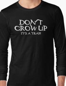 DON'T GROW UP, IT'S A TRAP Funny Geek Nerd Long Sleeve T-Shirt