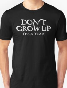 DON'T GROW UP, IT'S A TRAP Funny Geek Nerd Unisex T-Shirt