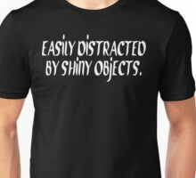 Easily distracted by shiny objecfs Funny Geek Nerd Unisex T-Shirt