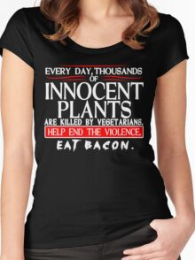 Every Day Thousands Of Innocent Plants Are Killed By Vegetarians Help End The Violence EAT BACON Funny Geek Nerd Women's Fitted Scoop T-Shirt