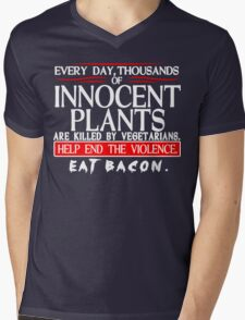 Every Day Thousands Of Innocent Plants Are Killed By Vegetarians Help End The Violence EAT BACON Funny Geek Nerd Mens V-Neck T-Shirt