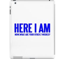 HERE I AM NOW WHAT ARE YOUR OTHER 2 WISHES Funny Geek Nerd iPad Case/Skin