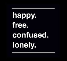 happy. free. confused. lonely. by trashsquad