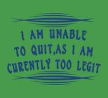 I Am Unable to Quit As I Am Currently Too Legit Funny Geek Nerd by coolandfresh