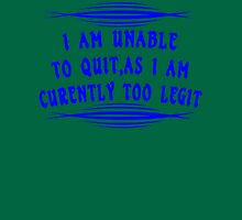 I Am Unable to Quit As I Am Currently Too Legit Funny Geek Nerd Unisex T-Shirt