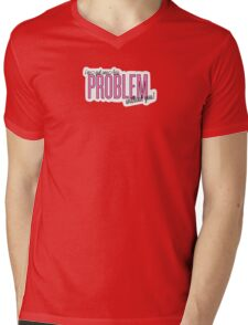 One Less Problem Without You! Mens V-Neck T-Shirt