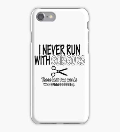 I Never Run With Scissors Those Last Two Words Were Unnecessary Funny Geek Nerd iPhone Case/Skin
