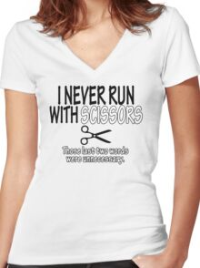 I Never Run With Scissors Those Last Two Words Were Unnecessary Funny Geek Nerd Women's Fitted V-Neck T-Shirt
