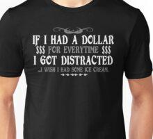 If-I-Had-A-Dollar-For-Everytime-I-Got-DistractedI-Wish-I-Had-SomIf I Had A Dollar For Everytime I Got DistractedI Wish I Had Some Ice Cream Funny Geek Nerde-Ice-Cream-T-Shirt Unisex T-Shirt
