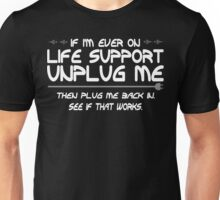 If Im Ever On Life Support Unplug Me Then Plug Me Back In See If That Works Funny Geek Nerd Unisex T-Shirt