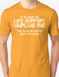 If Im Ever On Life Support Unplug Me Then Plug Me Back In See If That Works Funny Geek Nerd T-Shirt