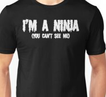I'M A NINJA YOU CAN'T SEE ME Funny Geek Nerd Unisex T-Shirt