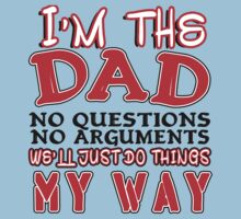 I'm the dad no questionx no arguements we'll just do things my way Funny Geek Nerd by coolandfresh