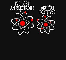IVE LOST AN ELECTRON ARE YOU POSITIVE Funny Geek Nerd Unisex T-Shirt