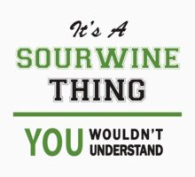 It's a SOURWINE thing, you wouldn't understand !! by itsmine