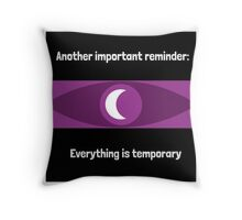 Everything is temporary Throw Pillow