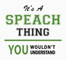It's a SPEACH thing, you wouldn't understand !! by itsmine