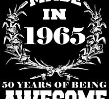 Made in 1965... 50 Years of being Awesome by fancytees