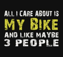 All I Care about is My Bike and like maybe 3 people - T-shirts & Hoodies by lovelyarts