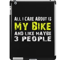 All I Care about is My Bike and like maybe 3 people - T-shirts & Hoodies iPad Case/Skin