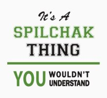 It's a SPILCHAK thing, you wouldn't understand !! T-Shirt