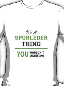 It's a SPORLEDER thing, you wouldn't understand !! T-Shirt
