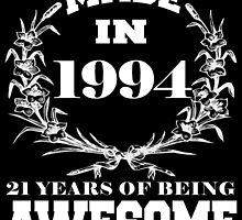 Made in 1994... 21 Years of being Awesome by fancytees