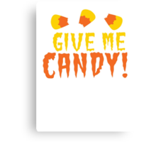 GIVE ME CANDY! with cute candy corn for Halloween! Canvas Print