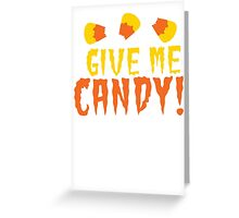 GIVE ME CANDY! with cute candy corn for Halloween! Greeting Card