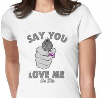 "BIMBO SAYS....""SAY YOU LOVE ME....K?!"" Womens Fitted T-Shirt"