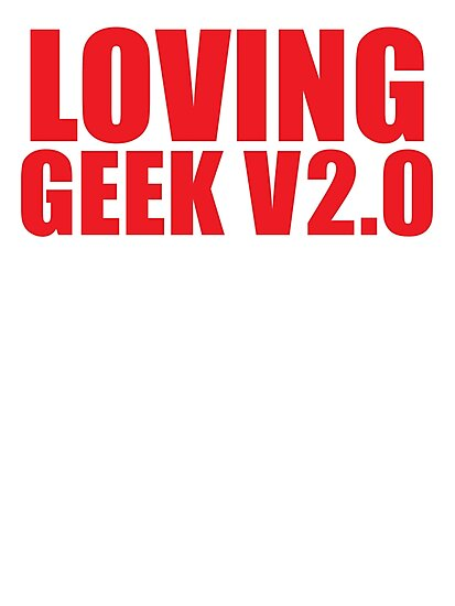 LOVING GEEK V2.0 by jazzydevil