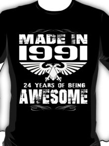 Made in 1991... 24 Years of being Awesome T-Shirt