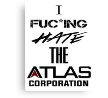 I FUC*KING HATE THE ATLAS CORPORATION Canvas Print
