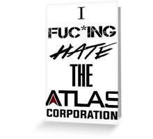 I FUC*KING HATE THE ATLAS CORPORATION Greeting Card