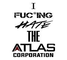 I FUC*KING HATE THE ATLAS CORPORATION Photographic Print