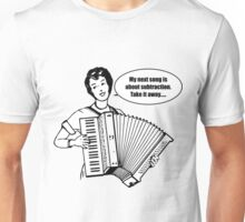 My Next Song is about Subtraction....Take it Away! Unisex T-Shirt