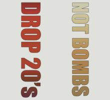 DROP 20's not bombs! by NIC1D