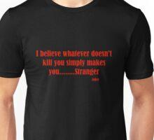 Joker - I believe whatever doesn't kill you simply makes you.....STRANGER Unisex T-Shirt