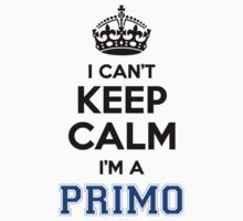 I cant keep calm Im a PRIMO by icant