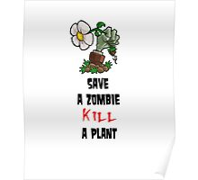 Save Zombies, kill plants. Poster