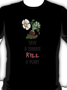 Save Zombies, kill plants. T-Shirt