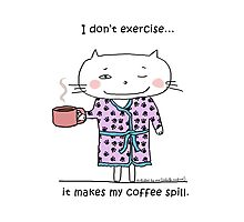 I don't exercise... it makes my coffee spill./ Cat doodle Photographic Print