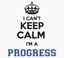 I cant keep calm Im a PROGRESS by icant