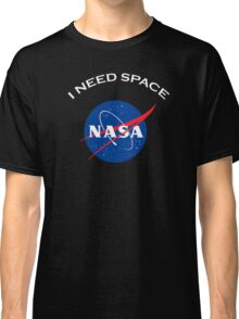 Nasa I need space Classic T-Shirt