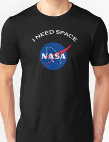Nasa I need space Unisex T-Shirt