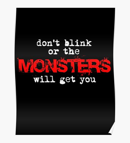 don't blink or the monsters will get you Poster